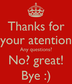 Poster: Thanks for your atention Any questions? No? great! Bye :)