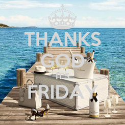 Poster: THANKS GOD IT'S FRIDAY