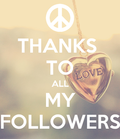 Poster: THANKS  TO ALL MY FOLLOWERS