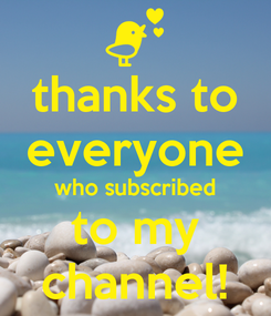 Poster: thanks to everyone who subscribed to my channel!