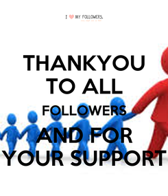 Poster: THANKYOU TO ALL FOLLOWERS AND FOR YOUR SUPPORT