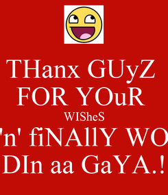 Poster: THanx GUyZ  FOR YOuR  WISheS 'n' fiNAllY WO DIn aa GaYA.!