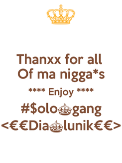 Poster: Thanxx for all  Of ma nigga*s **** Enjoy **** #$olo^gang <¤¤Dia^lunik¤¤>