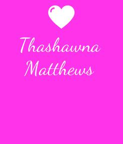 Poster: Thashawna  Matthews