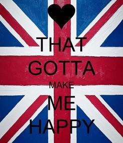 Poster: THAT GOTTA MAKE ME HAPPY