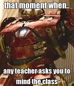 Poster: that moment when.. any teacher asks you to mind the class