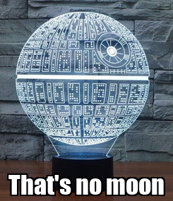Poster:  That's no moon