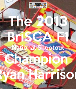 Poster: The 2013 BriSCA F1 National Shootout Champion  Ryan Harrison