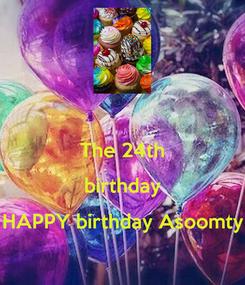 Poster:  The 24th birthday HAPPY birthday Asoomty