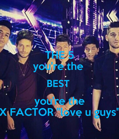 """Poster: THE 5 you're the  BEST  you're the X FACTOR """"love u guys"""""""