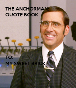 Poster: THE ANCHORMAN:  QUOTE BOOK       TO: MY SWEET BRICK