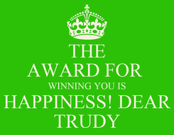 Poster: THE AWARD FOR  WINNING YOU IS HAPPINESS! DEAR TRUDY