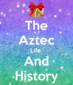 Poster: The Aztec Life  And History
