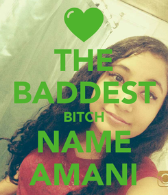 Poster: THE BADDEST BITCH NAME AMANI