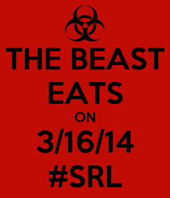 Poster: THE BEAST EATS ON 3/16/14 #SRL