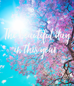Poster: The beautiful day in this year