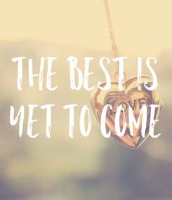 Poster: The best is yet to come