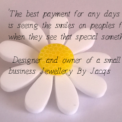 Poster: 'The best payment for any days work  is seeing the smiles on peoples faces  when they see that special something they love.'   - Designer and owner of a small  business