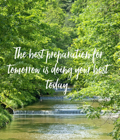 Poster: The best preparation for  tomorrow is doing your best  today.