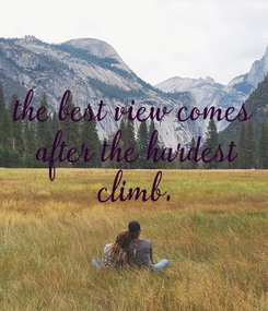 Poster: the best view comes  after the hardest  climb.