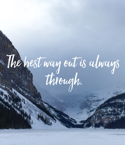 Poster: The best way out is always  through.