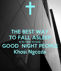 Poster: THE BEST WAY  TO FALL ASLEEP  IS TO TALK TO GOD  GOOD  NIGHT PEOPLE  Khosi Ngcoza