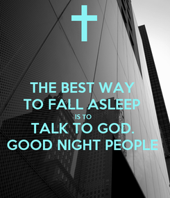 Poster: THE BEST WAY  TO FALL ASLEEP  IS TO  TALK TO GOD.  GOOD NIGHT PEOPLE