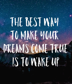 Poster: The best way  to make your  dreams come true is to Wake Up