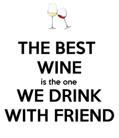 Poster: THE BEST  WINE is the one WE DRINK WITH FRIEND