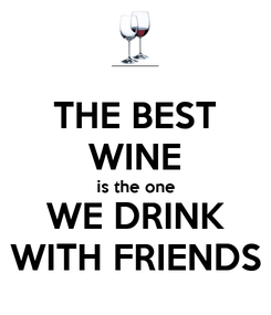 Poster: THE BEST WINE is the one WE DRINK WITH FRIENDS