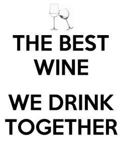 Poster: THE BEST WINE  WE DRINK TOGETHER