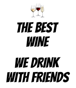 Poster: THE BEST  WINE  WE DRINK  WITH FRIENDS