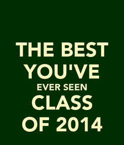 Poster: THE BEST YOU'VE EVER SEEN CLASS OF 2014