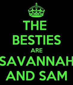 Poster: THE  BESTIES ARE SAVANNAH AND SAM