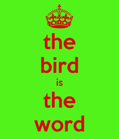 Poster: the bird is the word