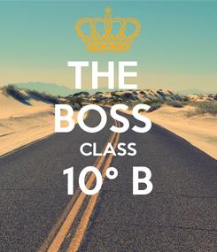 Poster: THE  BOSS  CLASS 10° B