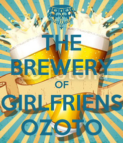 Poster: THE BREWERY OF GIRLFRIENS OZOTO