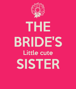 Poster: THE BRIDE'S Little cute SISTER