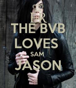 Poster: THE BVB LOVES  SAM  JASON