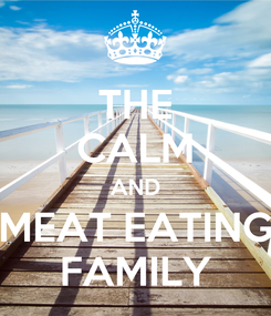 Poster: THE CALM AND MEAT EATING FAMILY