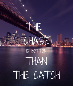 Poster: THE  CHASE IS BETTER THAN THE CATCH