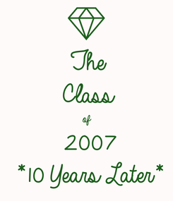 Poster: The Class of 2007 *10 Years Later*