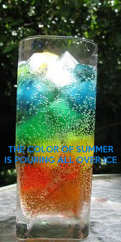 Poster:    THE COLOR OF SUMMER IS POURING ALL OVER ICE
