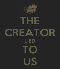 Poster: THE CREATOR LIED TO US