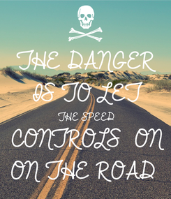 Poster: THE DANGER  IS TO LET  THE SPEED  CONTROLS  ON  ON THE ROAD