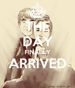 Poster: THE DAY FINALLY ARRIVED