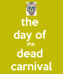 Poster: the  day of  the  dead  carnival