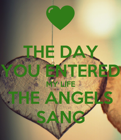 Poster: THE DAY YOU ENTERED MY LIFE THE ANGELS SANG