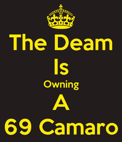 Poster: The Deam Is Owning A 69 Camaro