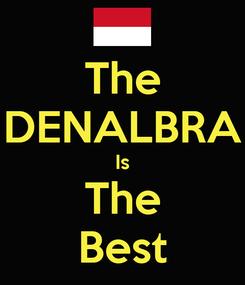Poster: The DENALBRA Is The Best